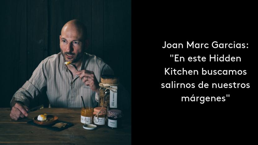 """Joan Marc Garcias: """"En este Hidden Kitchen buscamos salirnos de nuestros márgenes"""""""